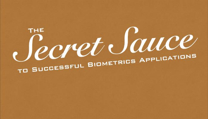 Secret Sauce to Successful Biometrics Applications